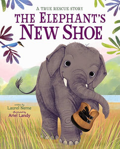 The Elephant's New Shoe: A True Rescue Story by Neme