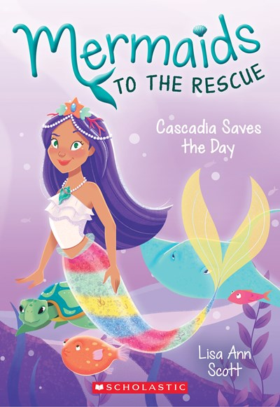 Mermaids to the Rescue (#4) Cascadia Save the Day by Scott