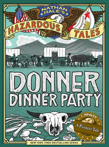 Nathan Hale's Hazardous Tales Donner Dinner Party by Hale