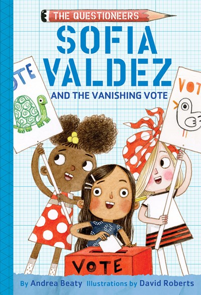 The Questioneers (#4) Sofia Valdez and the Vanishing Vote by Beaty