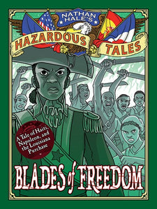 Nathan Hale's Hazardous Tales Blades of Freedom