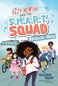 Izzy Newton and the SMART Squad (#1) Absolute Hero by Tripp