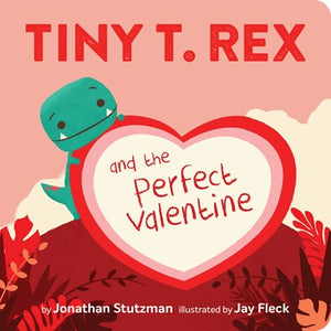 Tiny T Rex and the Perfect Valentine by Stutzman