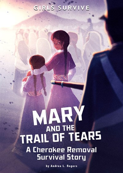 Mary and the Trail of Tears: A Cherokee Removal Survival Story by Rogers