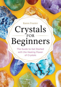 Crystals for Beginners by Fraizer