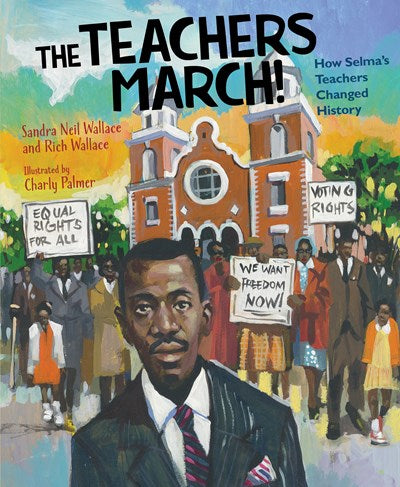 The Teachers March! How Selma's Teachers Changed History by Wallace