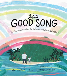 The Good Song: A Story Inspired by Somewhere Over the Rainbow and What a Wonderful World by Giardino