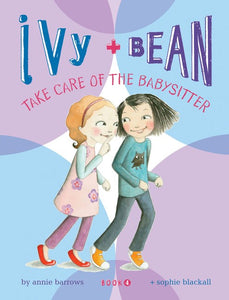 Ivy + Bean: Take Care of the Babysitter (#4) by Barrows