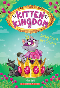Kitten Kingdom: Tabby Takes the Crown (#4) by Bell