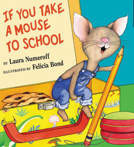 If You Take a Mouse to School by Numeroff