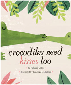 Crocodiles Need Kisses Too by Colby