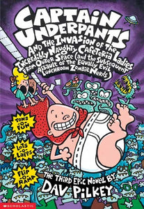 Captain Underpants and the Invasion of the Incredibly Naughty Cafeteria Ladies from Outer Space (#3) : (And the Subsequent Assault of the Equally Evil Lunchroom Zombie Nerds) by Pilkey