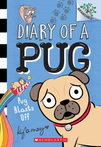 Diary of a Pug (#1) Pug Blasts Off by May