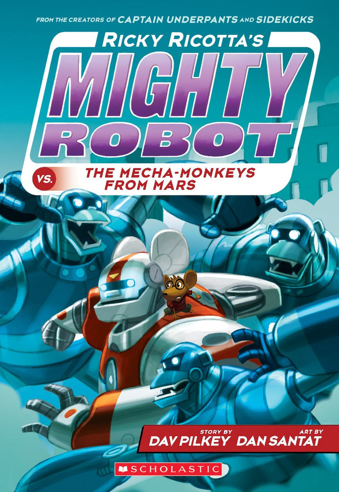 Ricky Ricotta's Mighty Robot vs. the Mecha-Monkeys from Mars (#4) by Pilkey
