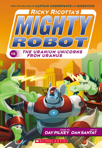 Ricky Ricotta's Mighty Robot vs. the Uranium Unicorns from Uranus (#7) by Pilkey