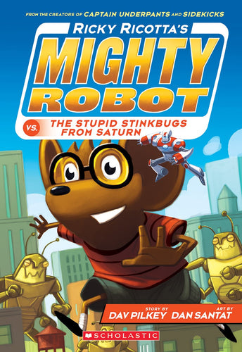 Ricky Ricotta's Mighty Robot vs. the Stupid Stinkbugs from Saturn (#6) by Pilkey