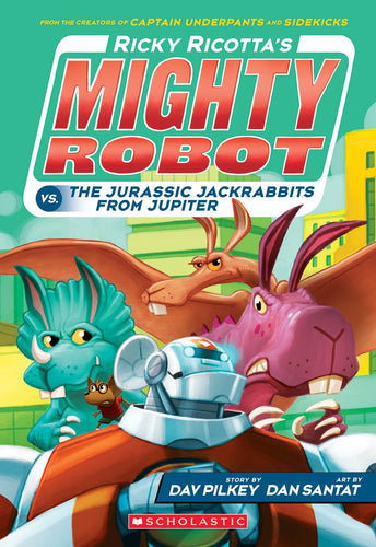 Ricky Ricotta's Mighty Robot vs. the Jurassic Jackrabbits from Jupiter (#5) by Pilkey