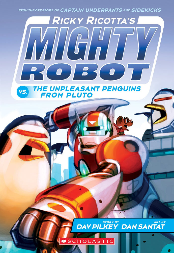 Ricky Ricotta's Mighty Robot vs. The Unpleasant Penguins from Pluto (#9) by Pilkey