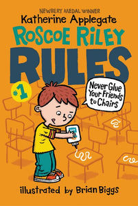 Roscoe Riley Rules: Never Glue Your Friends to Chairs (#1) by Applegate