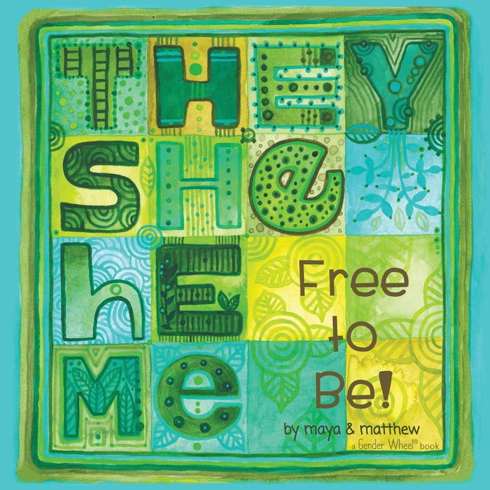They She He Me Free to Be by Maya and Matthew