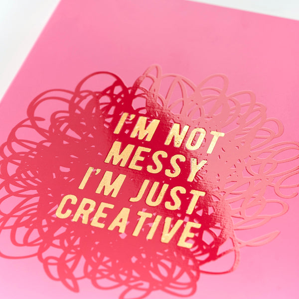 SLOGAN A5 Notebook - I'm not messy I'm just creative
