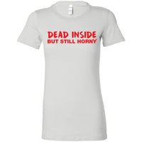 Dead Inside But Still Horny Women's The Favorite Tee