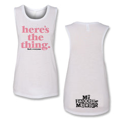 Here's the Thing Women's Muscle Tank (White)