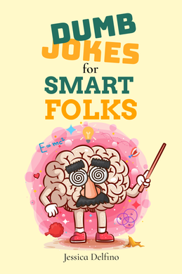 Dumb Jokes For Smart Folks by Jessica Delfino