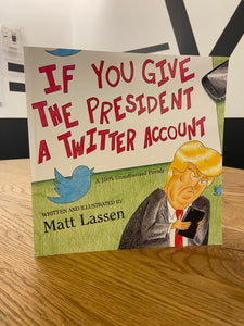 If You Give The President A Twitter Account by Matt Lassen