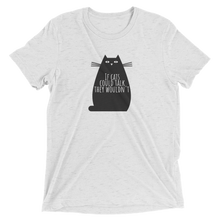 If Cats Could Talk They Wouldn't Short sleeve t-shirt