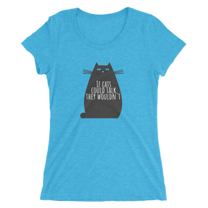 If Cats Could Talk They Wouldn't Ladies' short sleeve t-shirt