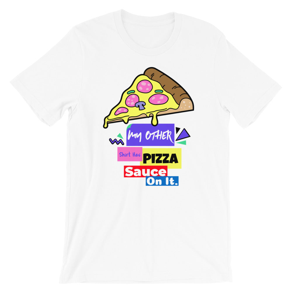 My Other Shirt Has Pizza Sauce On It Short-Sleeve Unisex T-Shirt