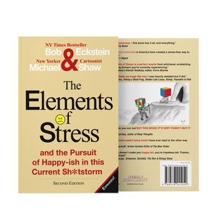 The Elements of Stress and the Pursuit of Happy-ish in this Current Sh*tstorm