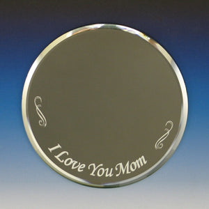 "Mirror-3"" Round ""I Love You Mom"""
