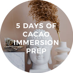 5 days of cacao immersion prep