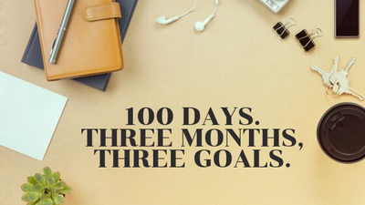 100 Days. Three Months, Three Goals.