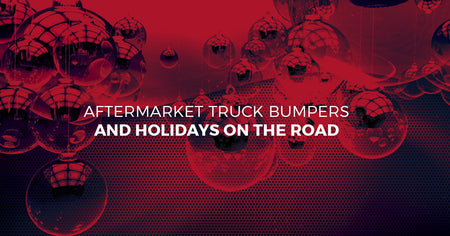 Aftermarket Truck Bumpers and Holidays on the Road