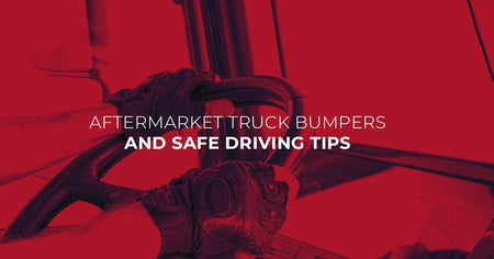Aftermarket Truck Bumpers and Safe Driving Tips