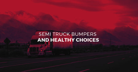 Semi Truck Bumpers and Healthy Choices