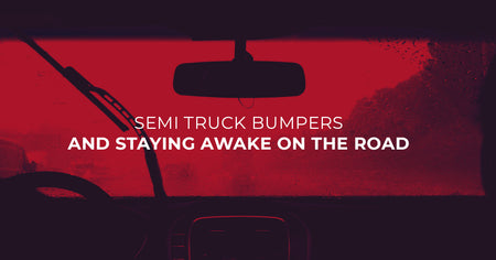 Semi Truck Bumpers and Staying Awake on the Road