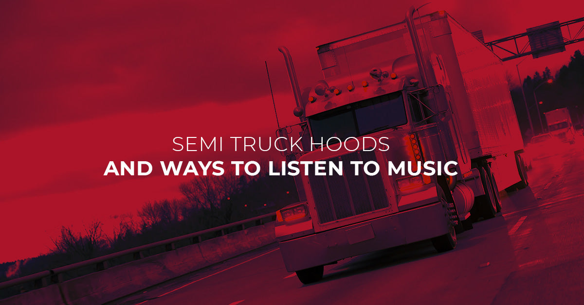 Semi Truck Hoods and Ways to Listen to Music