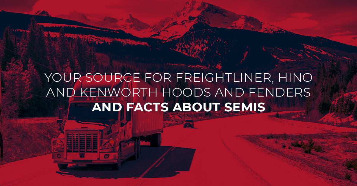 Your Source for Freightliner, Hino and Kenworth hoods and fenders and Facts About Semis