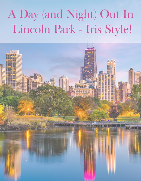 A Day And Night Out In Lincoln Park- Iris Style!