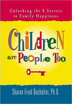 Children Are People Too - Unlocking the 8 Secrets to Family Happiness