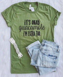 It's okay guacamole.. I'm extra too tee
