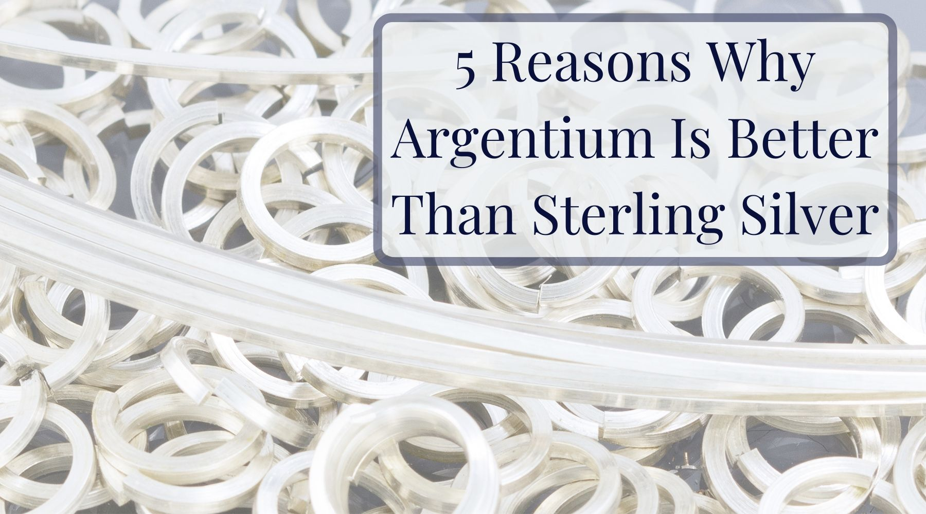 5 Reasons Why Argentium Is Better Than Sterling Silver