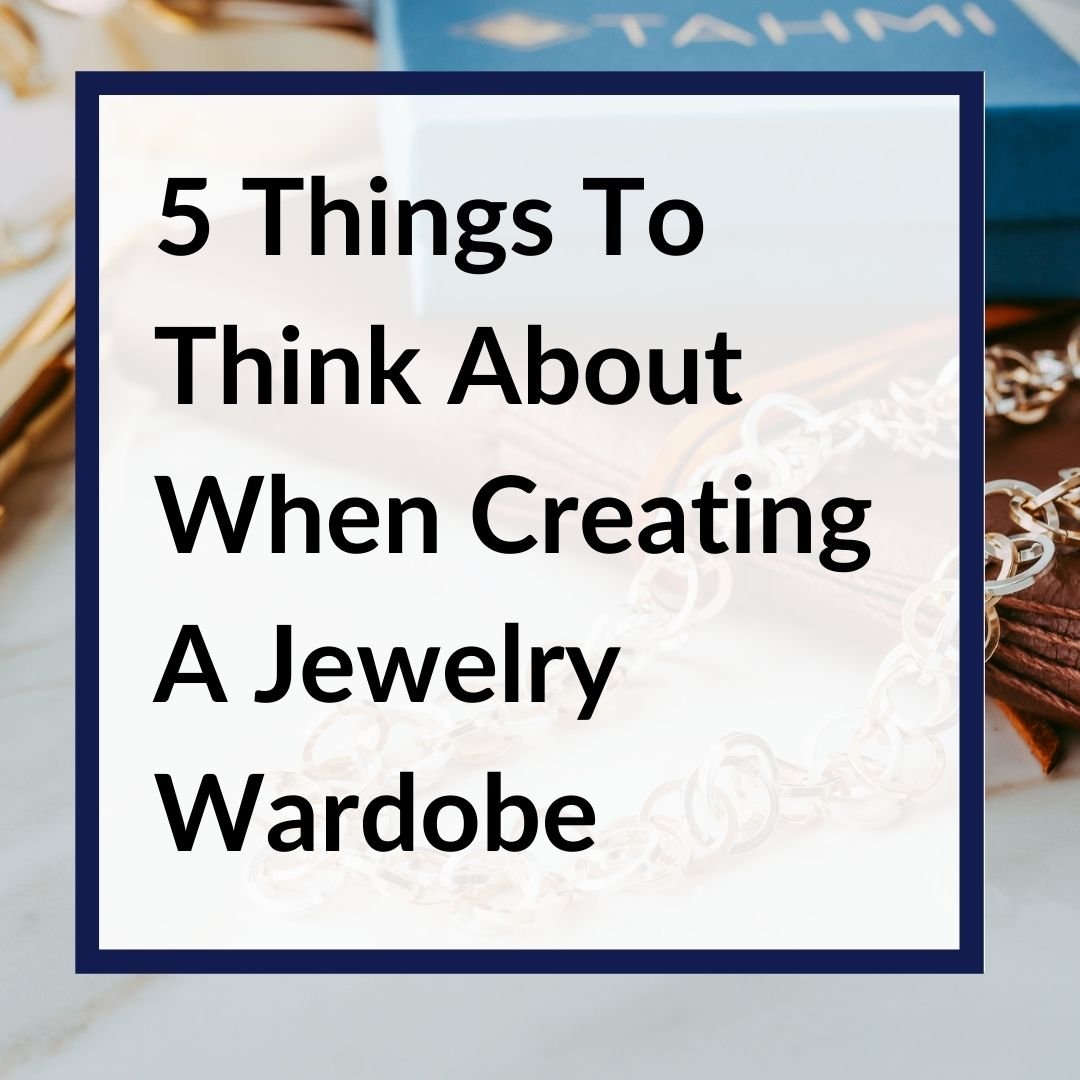 5 Things To Think About When Creating A Jewelry Wardrobe