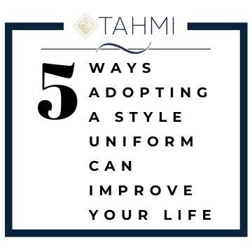 Fashion Style Tips by Tahmi: 5 Ways Adopting A Style Uniform Can Improve Your Life