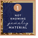 Not Knowing Your Jewelry Material