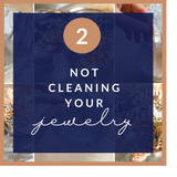 Not cleaning your jewelry
